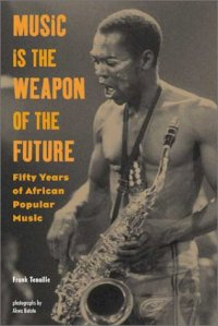 BOOK: Music is the Weapon of the Future: 50 Years of African Popular Music by Frank Tenaille